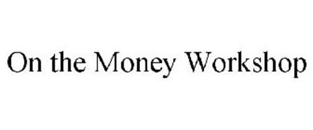 ON THE MONEY WORKSHOP