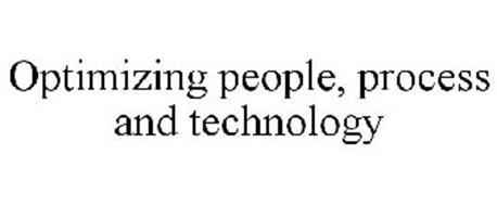 OPTIMIZING PEOPLE, PROCESS AND TECHNOLOGY