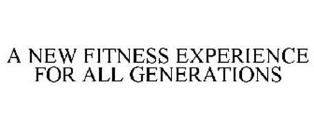 A NEW FITNESS EXPERIENCE FOR ALL GENERATIONS