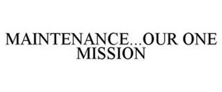 MAINTENANCE...OUR ONE MISSION