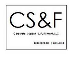 CS&F CORPORATE SUPPORT & FULFILLMENT, LLC EXPERIENCED | DELIVERED