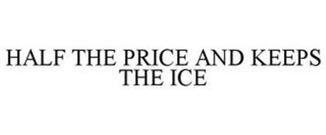 HALF THE PRICE AND KEEPS THE ICE