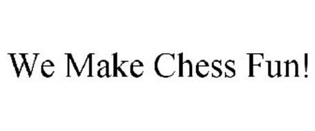 WE MAKE CHESS FUN!
