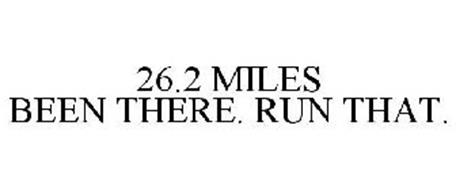 26.2 MILES BEEN THERE. RUN THAT.