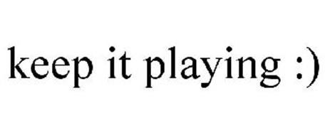KEEP IT PLAYING :)