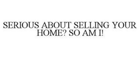 SERIOUS ABOUT SELLING YOUR HOME? SO AM I!