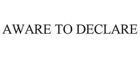 AWARE TO DECLARE