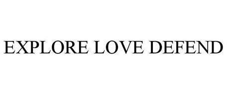 EXPLORE LOVE DEFEND