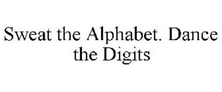 SWEAT THE ALPHABET. DANCE THE DIGITS