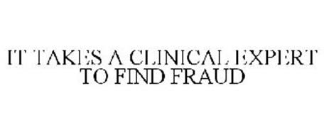 IT TAKES A CLINICAL EXPERT TO FIND FRAUD