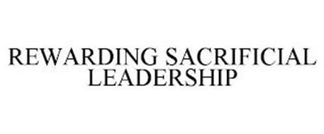 REWARDING SACRIFICIAL LEADERSHIP