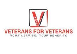 V VETERANS FOR VETERANS YOUR SERVICE, YOUR BENEFITS