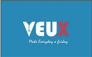 VEUX MAKE EVERYDAY A FRIDAY