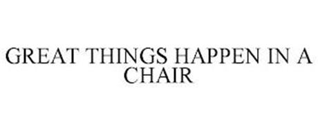 GREAT THINGS HAPPEN IN A CHAIR