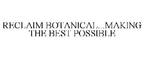 RECLAIM BOTANICAL...MAKING THE BEST POSSIBLE