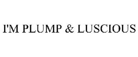 I'M PLUMP & LUSCIOUS
