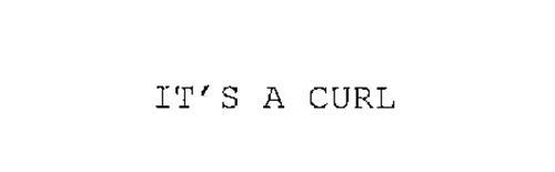 IT'S A CURL