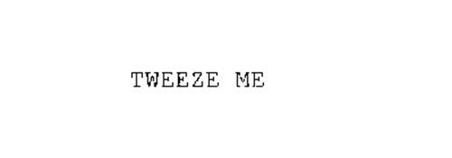 TWEEZE ME