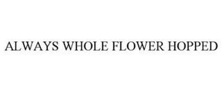 ALWAYS WHOLE FLOWER HOPPED