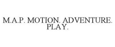 M.A.P. MOTION. ADVENTURE. PLAY.