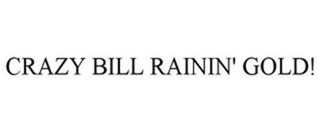 CRAZY BILL RAININ' GOLD!