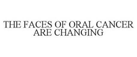 THE FACES OF ORAL CANCER ARE CHANGING