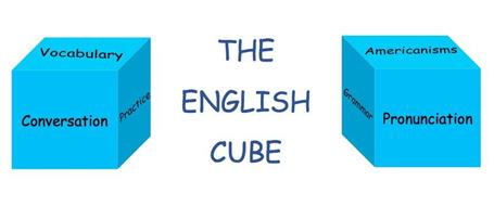 VOCABULARY CONVERSATION PRACTICE THE ENGLISH CUBE GRAMMAR AMERICANISMS PRONUNCIATION