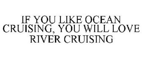 IF YOU LIKE OCEAN CRUISING, YOU WILL LOVE RIVER CRUISING