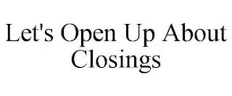 LET'S OPEN UP ABOUT CLOSINGS