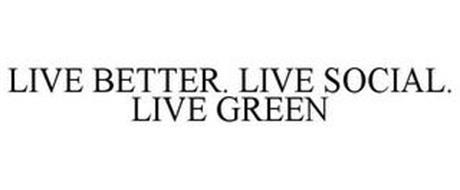 LIVE BETTER. LIVE SOCIAL. LIVE GREEN