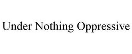 UNDER NOTHING OPPRESSIVE