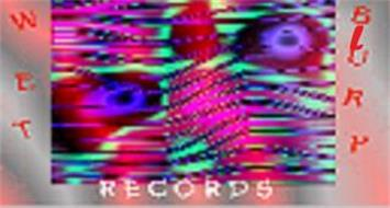 WET BLURP RECORDS