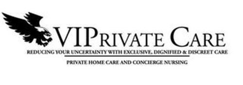 VIPRIVATE CARE REDUCING YOUR UNCERTAINTY WITH EXCLUSIVE, DIGNIFIED & DISCREET CARE PRIVATE HOME CARE AND CONCIERGE NURSING
