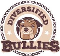 DIVERSIFIED BULLIES