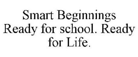 SMART BEGINNINGS READY FOR SCHOOL. READY FOR LIFE.