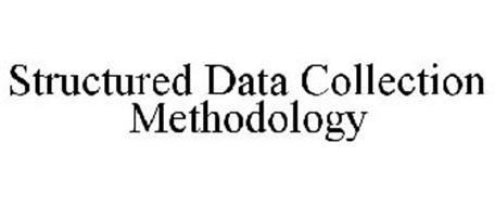 STRUCTURED DATA COLLECTION METHODOLOGY