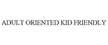 ADULT ORIENTED KID FRIENDLY