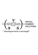 """VIRTUAL SYNERGY SOLUTIONS V S S """"KNOWING TOO MUCH IS NOT ENOUGH"""""""