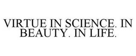 VIRTUE IN SCIENCE. IN BEAUTY. IN LIFE.