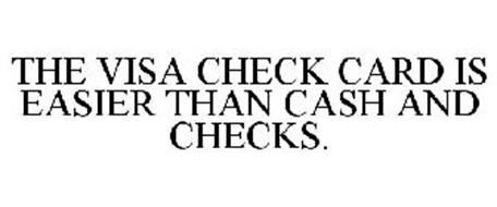 THE VISA CHECK CARD IS EASIER THAN CASH AND CHECKS.