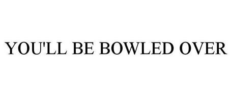 YOU'LL BE BOWLED OVER