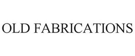 OLD FABRICATIONS