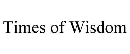 TIMES OF WISDOM