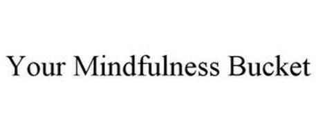 YOUR MINDFULNESS BUCKET
