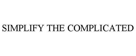 SIMPLIFY THE COMPLICATED