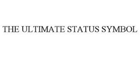 THE ULTIMATE STATUS SYMBOL