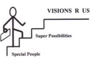 VISIONS R US SUPER POSSIBILITIES SPECIAL PEOPLE