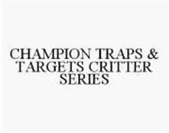 CHAMPION TRAPS & TARGETS CRITTER SERIES