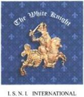 THE WHITE KNIGHT I.S.N.I. INTERNATIONAL