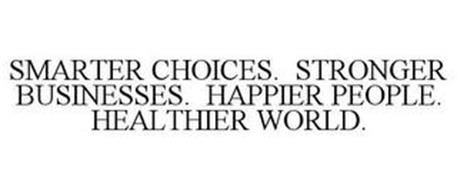 SMARTER CHOICES. STRONGER BUSINESSES. HAPPIER PEOPLE. HEALTHIER WORLD.